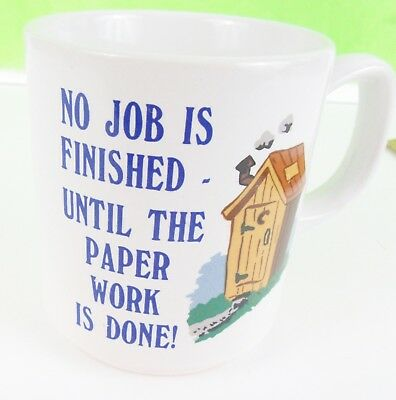 "Coffee Cup/Mug "" No Job Is Finished Until the Paper Work Is Done!"" Ceramic Funny"