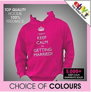 I-CANT-KEEP-CALM-IM-GETTING-MARRIED-CUSTOM-PRINTED-PERSONALISED-Hoodie-Hoody