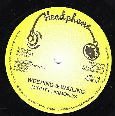 """ WEEPING AND WAILING. "" the mighty diamonds. HEADPHONE 12in 1984."