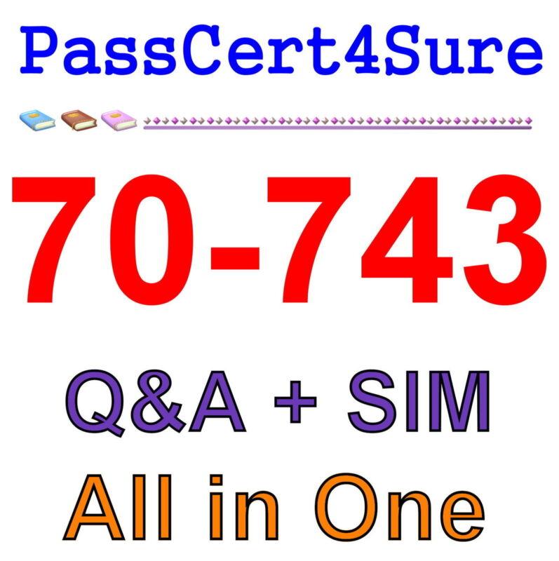 Best Exam Practice Material For 70-743 Exam Q&A+SIM
