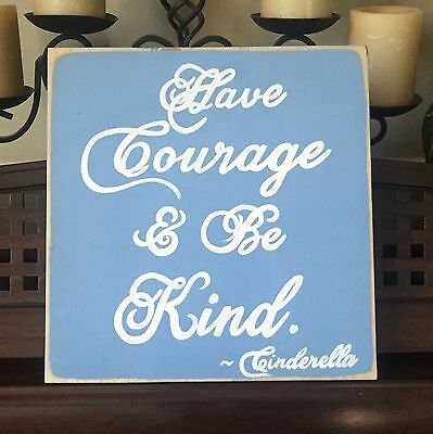 HAVE COURAGE AND BE KIND Cinderella Quote Girly Sign Plaque U-Pick Color Wooden