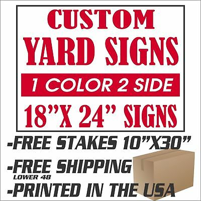 100 18x24 Yard Signs Custom 1 Color 2 Sided Screen Printed Free Stakes 10x30
