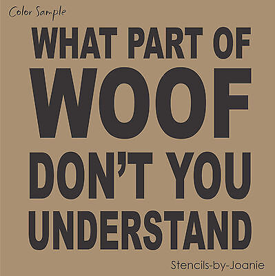 Stencil What Part Woof Don't Understand Dog Pet Kennel Animal Vet Art Sign Paint