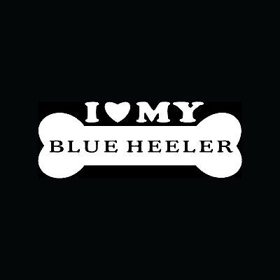 I LOVE MY BLUE HEELER Sticker Bone Vinyl Decal Dog Heart Puppy Car Breed Cute