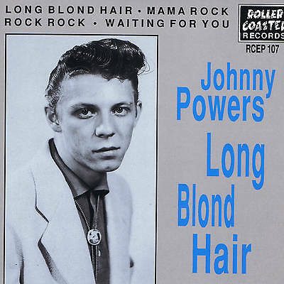 JOHNNY POWERS - LONG BLOND HAIR + ROCK ROCK + MAMA ROCK + 1 - HOT ROCKABILLY EP