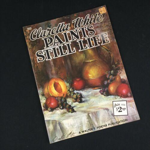 VTG ART BOOK #139 WALTER T FOSTER Claretta White Paints Still Life