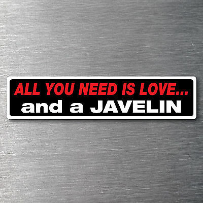 All you need is love  a Javelin Sticker 10 yr waterfade proof vinyl AMC
