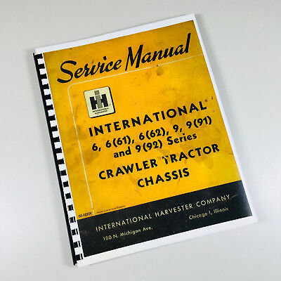 International Td6 61 62 T9 Crawler Tractor Chassis Service Repair Shop Manual Ih