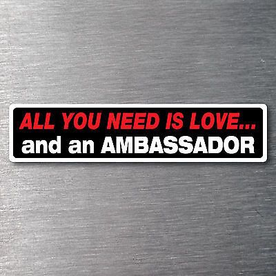 All you need is love  a Ambassador Sticker 10 yr waterfade proof vinyl AMC