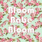Bloom Babe Bloom