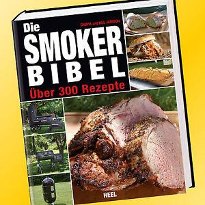 DIE SMOKER BIBEL | ÜBER 300 REZEPTE | Cheryl & Bill Jamison | Smokerbibel (Buch)
