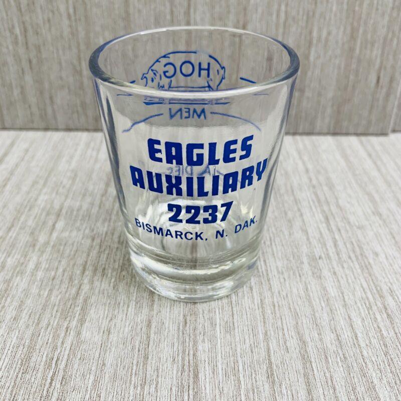 Bismarck North Dakota ND Advertising Shot glass Eagles Aux. 2237 Hogs Men Ladies