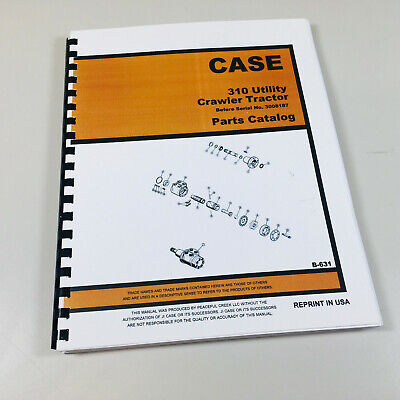 Case 310 Utility Crawler Tractor Parts Catalog Manual Before Sn-3008187