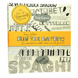 Draw Your Own Fonts: 30 Alphabets to Scribble, Sketch and Make Your Own, Very Go