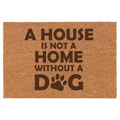 Coir Door Mat Entry Doormat Funny A House Is Not A Home Without A Dog Home Coir Door Mat