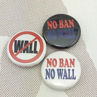 "No Wall No Ban 1"" buttons badges Donald Trump Immigration Refugees Liberal"
