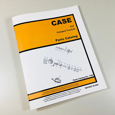 Case 117 Compact Tractor Parts Manual Catalog Assembly Numbers Exploded Views
