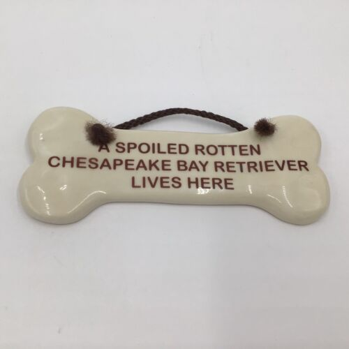 1994 Smoky Mtn Pottery A Spoiled Rotten Chesapeake Bay Retriever Lives Here Sign