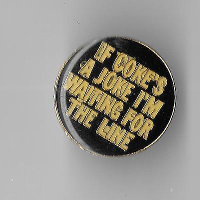Vintage IF COKE'S A JOKE I'M WAITING FOR THE LINE old enamel pin