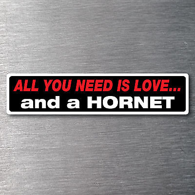 All you need is love  a Hornet Sticker 10 yr waterfade proof vinyl AMC