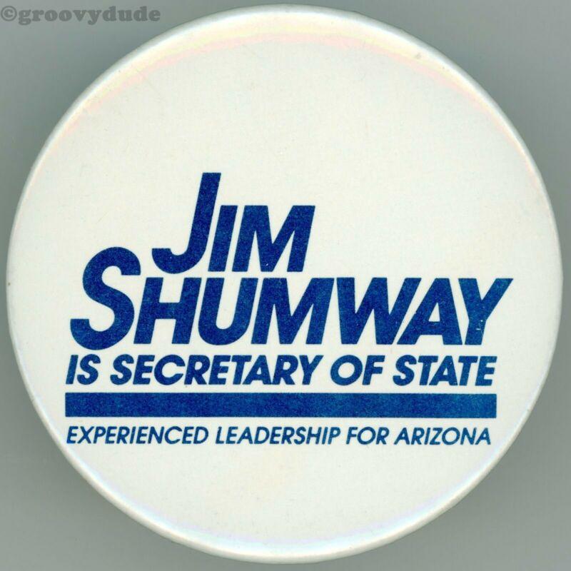 "James H. ""Jim"" Shumway AZ Arizona Secretary of State Campaign Pin Pinback Button"