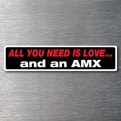 All you need is love  a AMX Sticker 10 yr waterfade proof vinyl AMC
