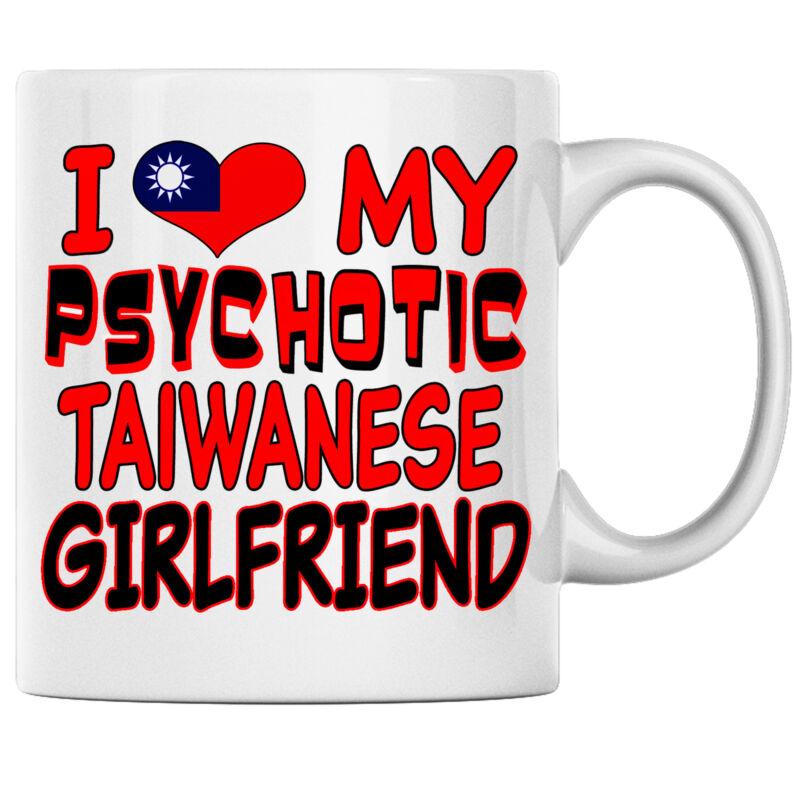 I Love My Psychotic Taiwanese Girlfriend Taiwanese Coffee mug Taiwan Heritage