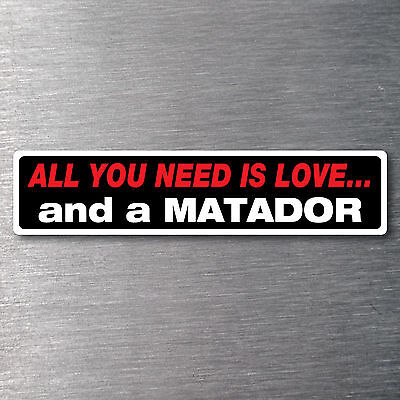 All you need is love  a Matador Sticker 10 yr waterfade proof vinyl AMC