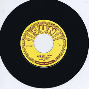 SONNY BURGESS - AIN'T GOT A THING / RESTLESS (Killer SUN label ROCKABILLY) REPRO