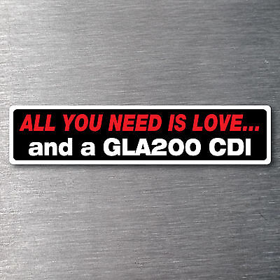 All you need is a GLA200 CDI sticker 7yr waterfade proof vinyl badge Mercedes