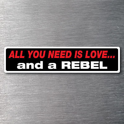 All you need is love  a Rebel Sticker 7 yr waterfade proof vinyl AMC