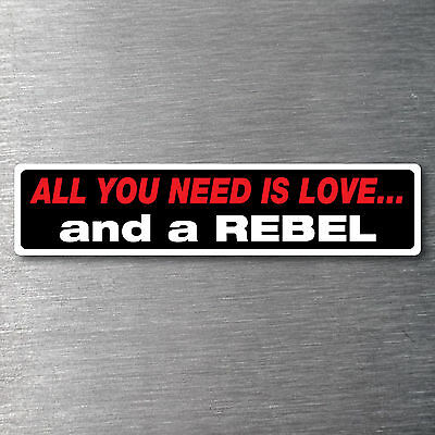 All you need is love  a Rebel Sticker 10 yr waterfade proof vinyl AMC