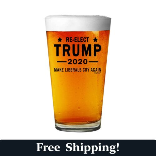 Re-Elect Trump 2020 Make Liberals Cry Again Beer Pint Glass Cup MAGA 16 oz