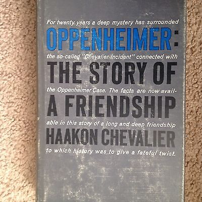 Oppenheimer  The Story Of A Friendship   Haakon Chevalier   1St Printing  Atomic