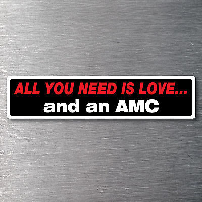 All you need is love  a AMC Sticker 10 yr waterfade proof vinyl AMC