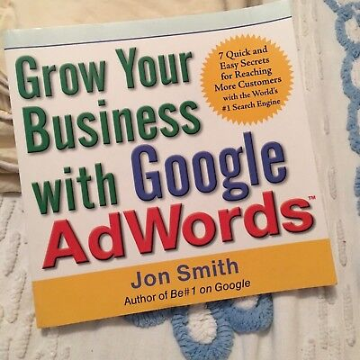 Grow Your Business With Google Adwords  7 Quick   Easy Secrets By Jon Smith