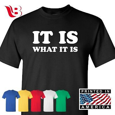 IT IS WHAT IT IS Funny T-shirt cool college sarcastic Tee humor rude Shirt Sm-3X College Humor Tee