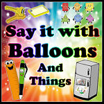 Say it with Balloons and Things