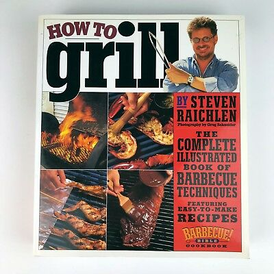 How To Grill The Complete Illustrated Book Of Barbecue Techniques S Raichlen Bbq