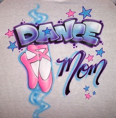 Dance Mom-t-shirt (Airbrushed Dance Mom T-Shirt any size Airbrush Sweatshirts also Available)