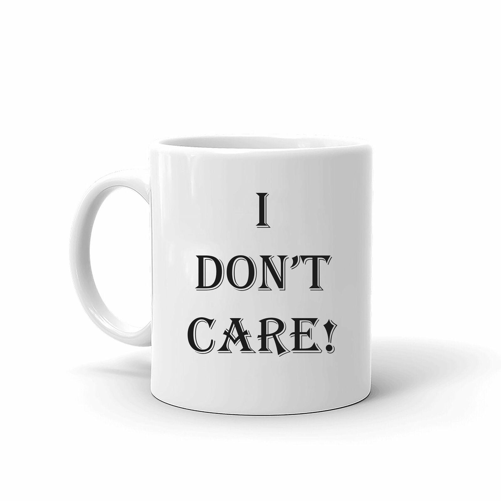 I Don t Care Sarcastic Unique Best Quality Coffee Tea Mug 11 Oz - $13.99