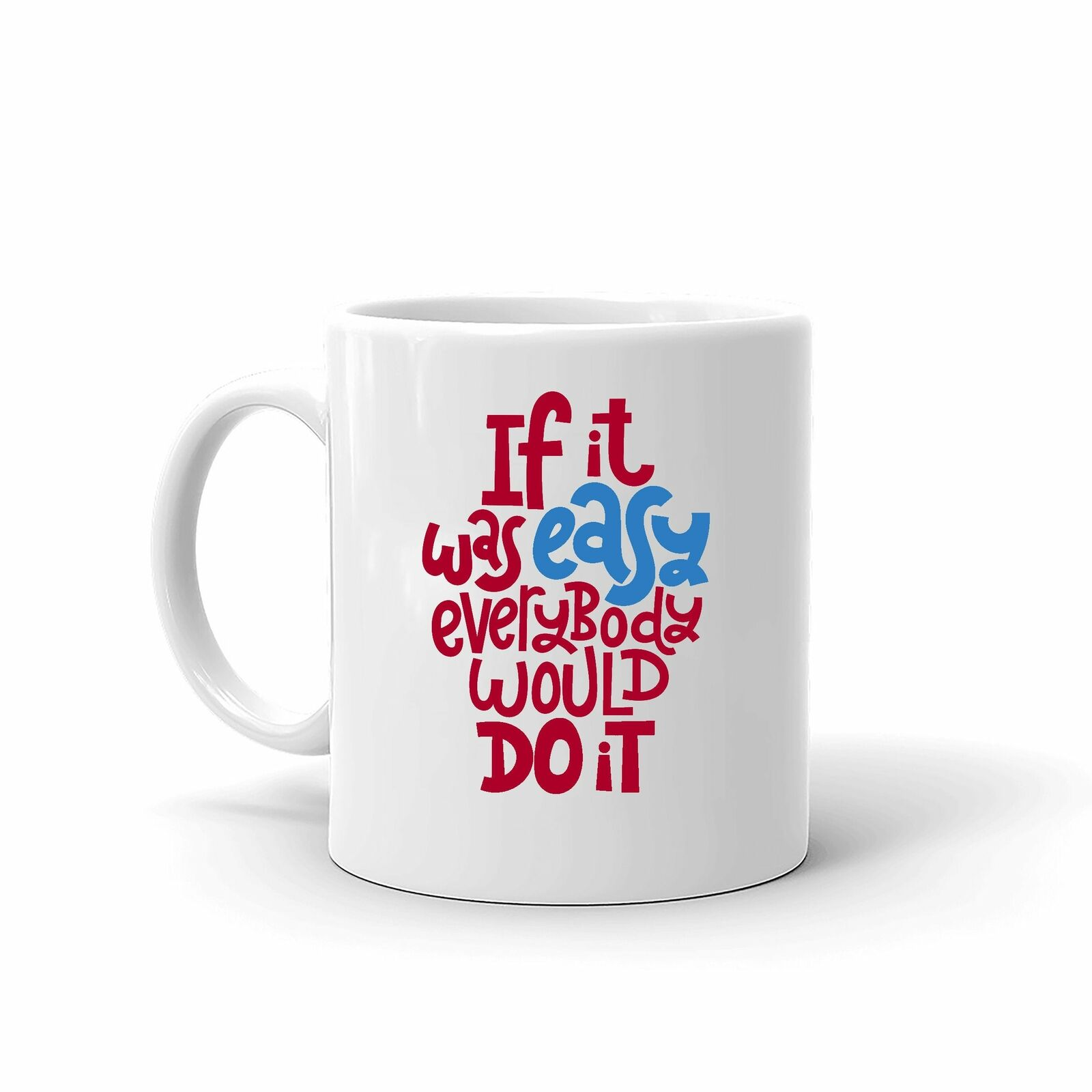 If It Was Easy Motivational Quote Unique High Quality Coffee Tea Mug 11 Oz - $13.99