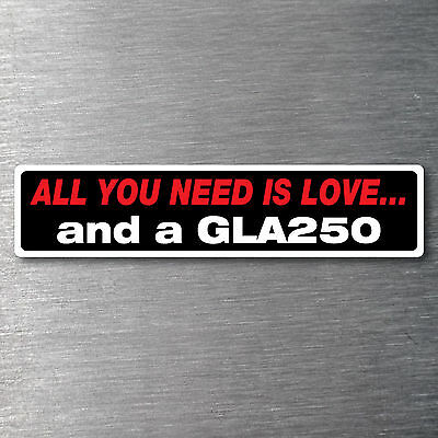 All you need is a GLA250 sticker 7yr waterfade proof vinyl badge Mercedes