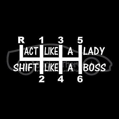 ACT LIKE A LADY SHIFT LIKE A BOSS Sticker Girl Sexy Decal Drive 6 Speed Six Race