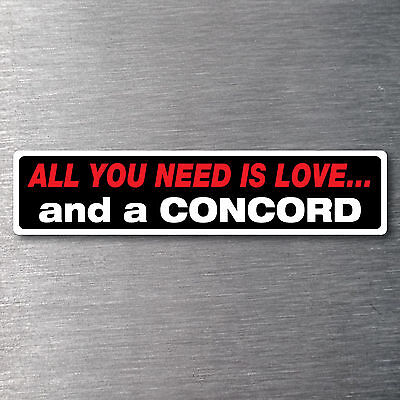 All you need is love  a Concord Sticker 10 yr waterfade proof vinyl AMC