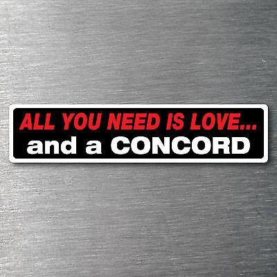 All you need is love  a Concord Sticker 7 yr waterfade proof vinyl AMC