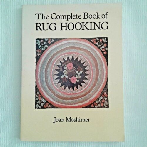 N The Complete Book of Rug Hooking by Joan Moshimer 167 Pgs Everything you need
