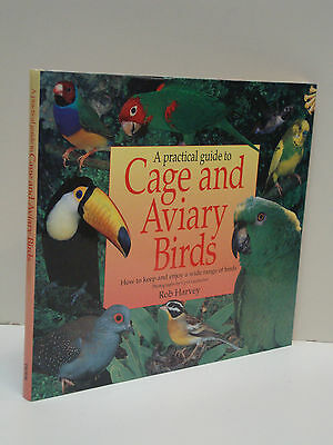 A Practical Guide To Cage And Aviary Birds by Rob Harvey