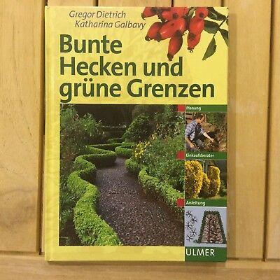 Bunte Hecken und grüne Grenzen: Planung, Pflanzung, Abgrenzung, Pflege, Schutz.. (Bunte Grenzen)