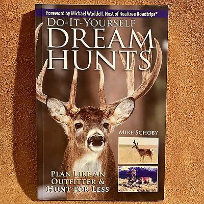 Do-It-Yourself Dream Hunts : Plan Like an Outfitter and Hunt for Less by Mike S…